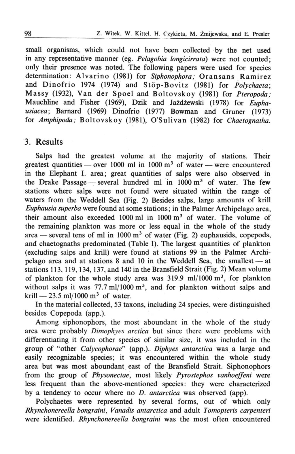 98 Z. Witek. W. Kittel. H. Czykieta, M. Żmijewska, and E. Presler small organisms, which could not have been collected by the net used in any representative manner (eg.