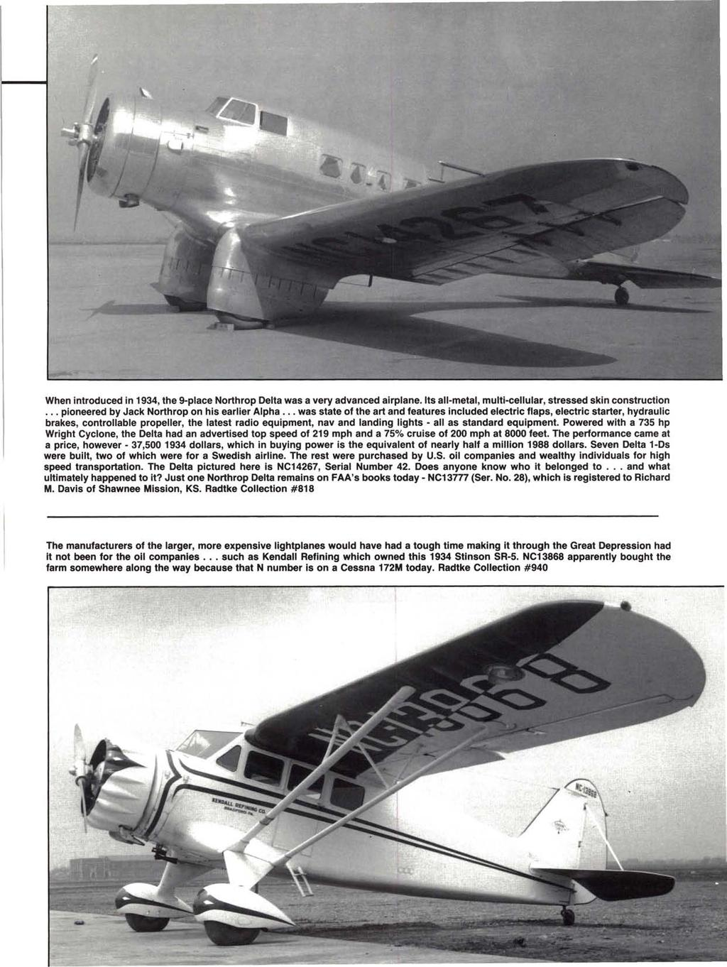 When introduced in 1934, the 9-place Northrop Delta was a very advanced airplane. Its all-metal, multi-cellular, stressed skin construction... pioneered by Jack Northrop on his earlier Alpha.