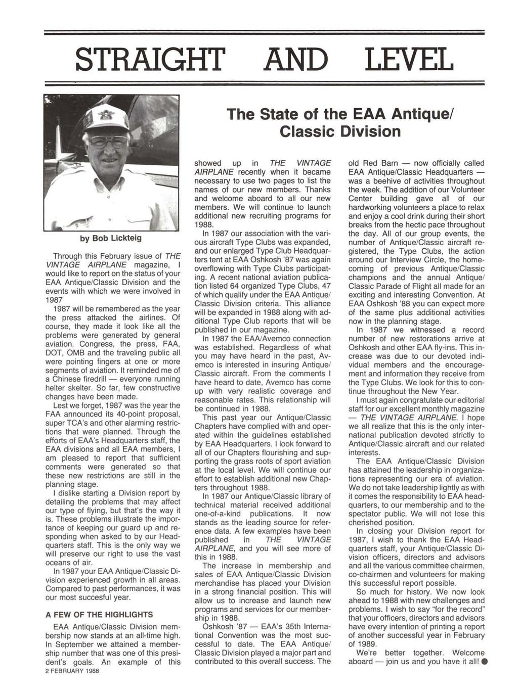 STRAIGHT AND LEVEL The State of the EAA Antique/ Classic Division by Bob Lickteig Through this February issue of THE VINTAGE AIRPLANE magazine, I would like to report on the status of your EAA