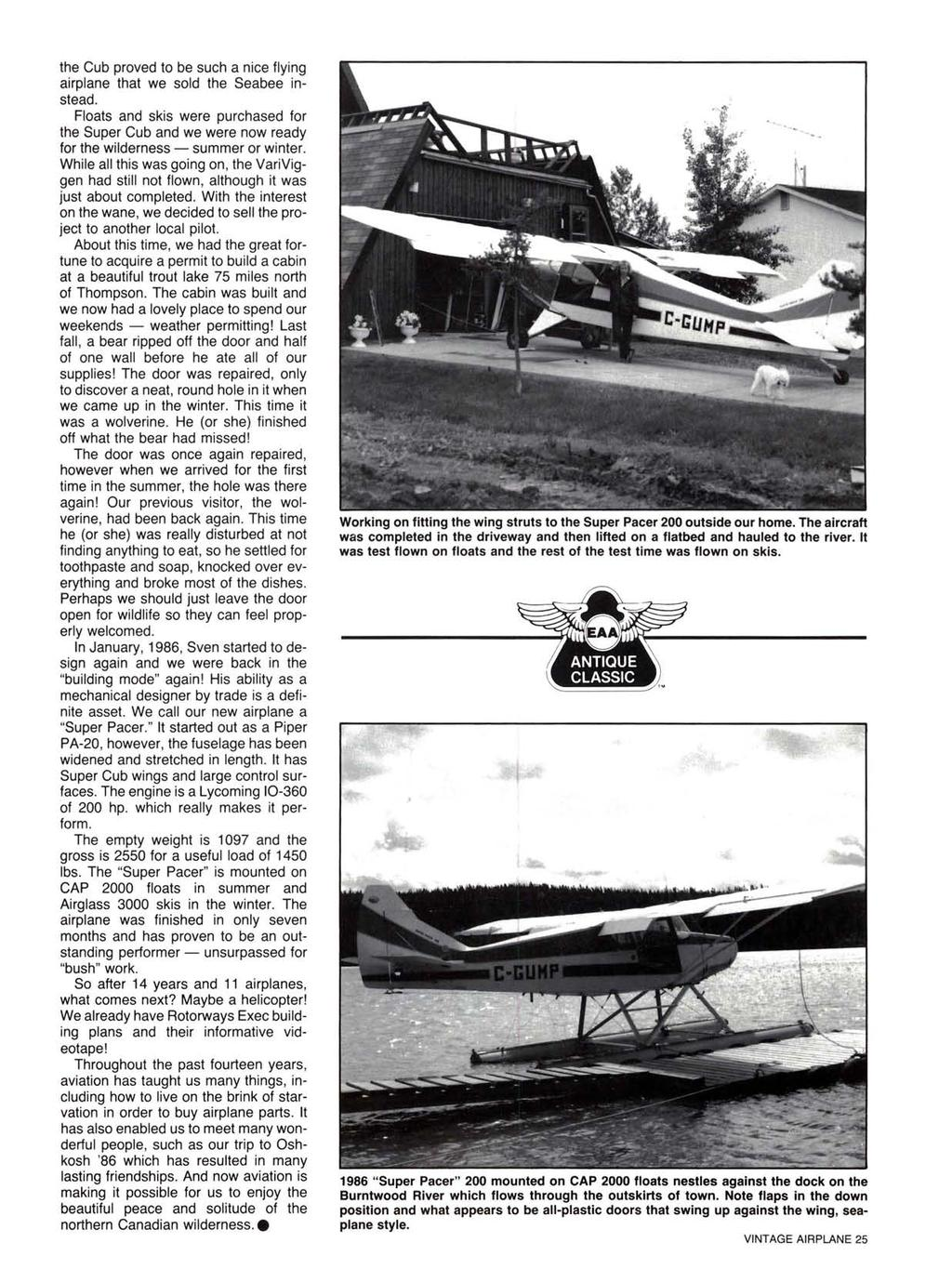 the Cub proved to be such a nice flying airplane that we sold the Seabee instead. Floats and skis were purchased for the Super Cub and we were now ready for the wilderness - summer or winter.