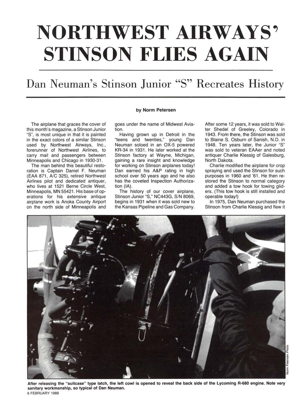 "NORTHWEST AIRWAYS"" STINSON FLIES AGAIN Dan Neuman's Stinson Junior ""S"" Recreates History by Norm Petersen The airplane that graces the cover of this month's magazine, a Stinson Junior ""S"", is most"
