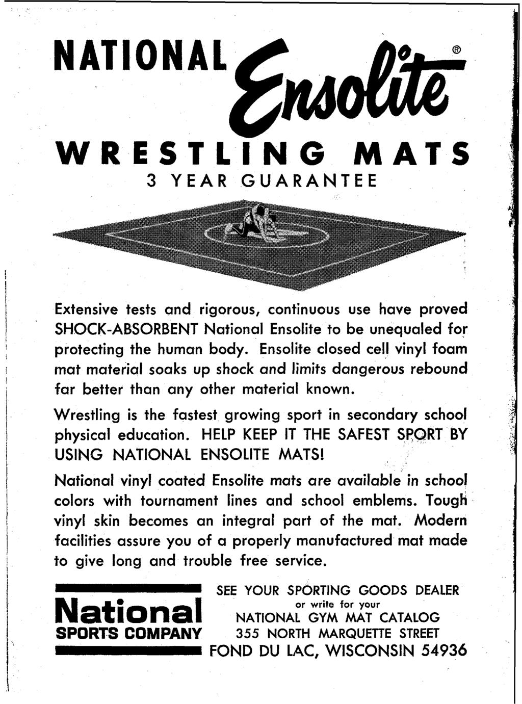 WRESTLING MATS 3 YEAR GUARANTEE Extensive tests and rigorous, continuous use have proved SHOCK-ABSORBENT National Ensolite to be unequaled for protecting the human body.