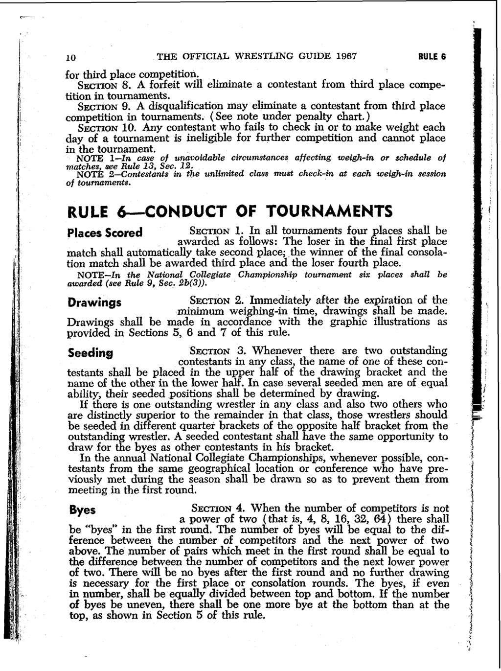 10 THE OFFICIkt WRESTLING GUIDE 1967 RULE 6 for third place competition. SECTION 8. A forfeit will eliminate a contestant from third place competition in tournaments. SECTION 9.