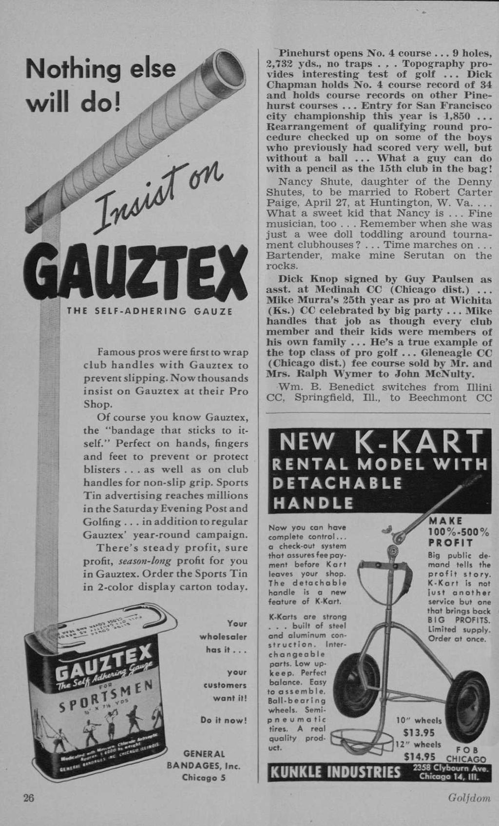 Nothing else will do! GAUZTEX THE SELF-ADHERING GAUZE Famous pros were first to wrap club handles with Gauztex to prevent slipping. Now thousands insist on Gauztex at their Pro Shop.
