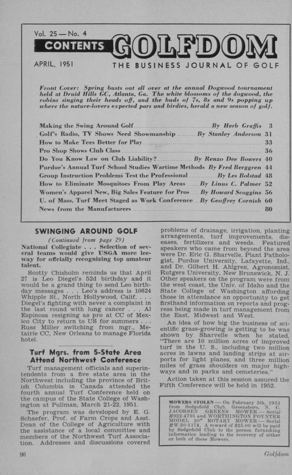 Vol. 25 No. 4 1 APRIL, 1951 THE BUSINESS JOURNAL OF GOLF Front Cover: Spring busts out all over at the annual Dogwood tournament held at Druid Hills GC, Atlanta, Ga.