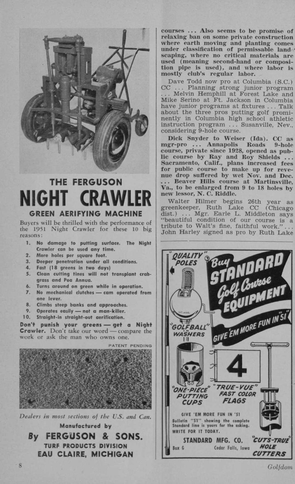 THE FERGUSON NIGHT CRAWLER GREEN AERIFYING MACHINE Buyers will be thrilled with the performance of the 1951 Night Crawler for these 10 big reasons: 1. No damage to putting surface.