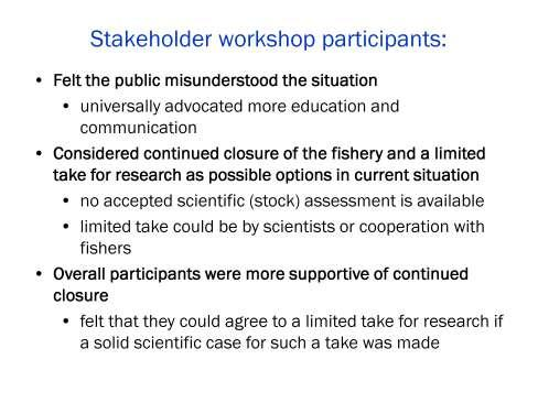 The opinions of the stakeholder workshop participants can be summarized as follows. Participants felt that the public generally misunderstood the situation.