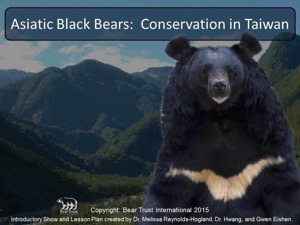STUDENT PAGES Asiatic Black Bears: Conservation in Taiwan BACKGROUND, HYPOTHESES, PREDICTIONS There are 8 species of bears worldwide: American black bear, Asiatic black bear, brown bear, giant panda