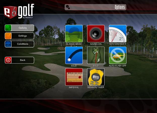 GETTING STARTED CONDITIONS AND SETTINGS The E6 GOLF Main Menu displays seven options: PLAY GOLF: Start a round PRACTICE: Go to the practice green or driving range CONTEST MODES: Set up Longest Drive