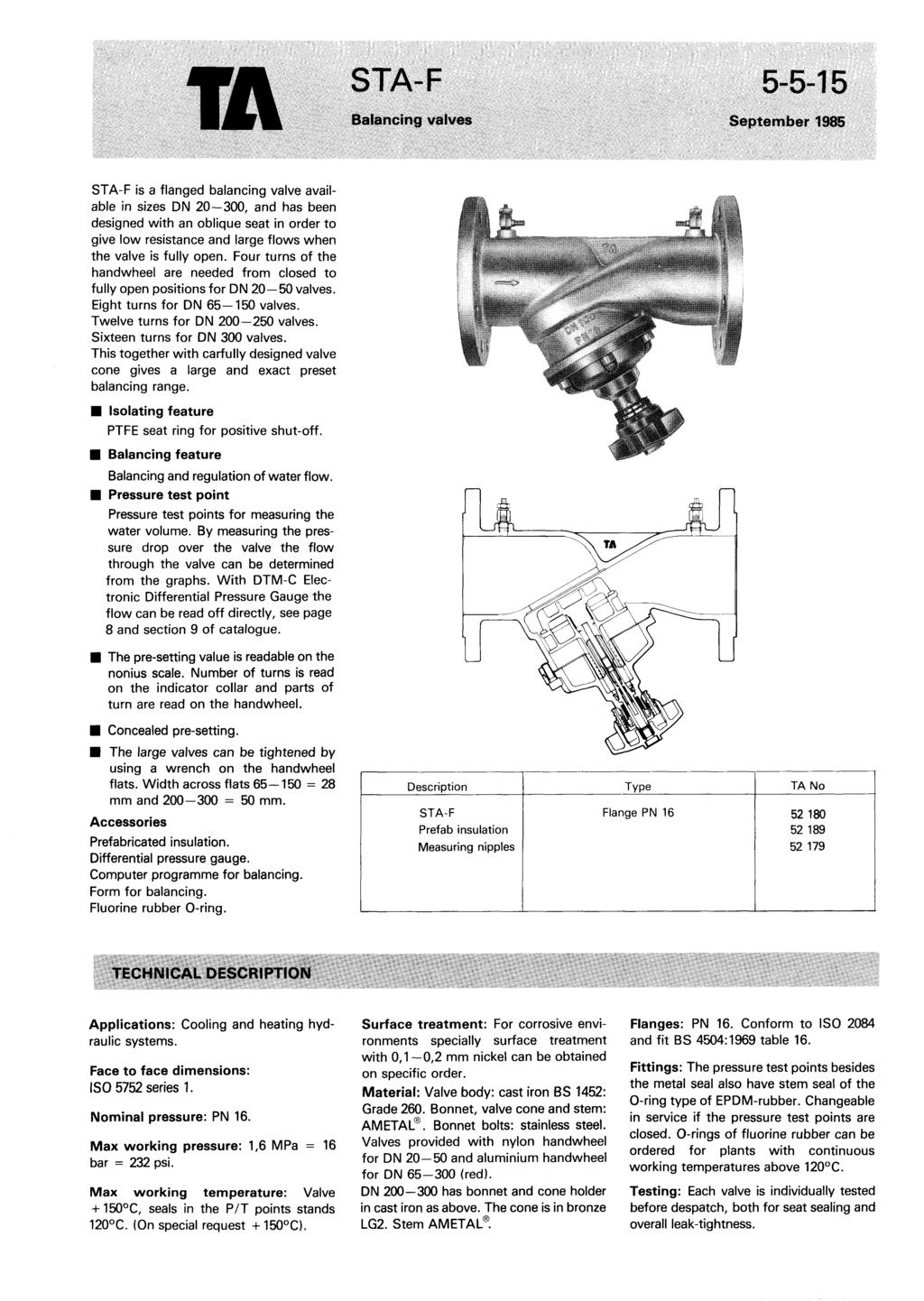 TA STA-F 5-5-1 5 Balancing valves September 1985 STA-F is a flanged balancing valve available in sizes DN 20-300, and has been designed with an oblique seat in order to give low resistance and large