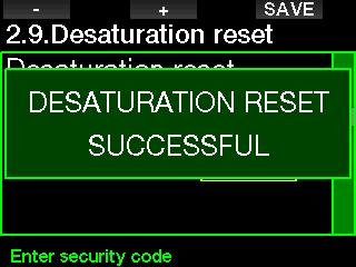 When the safety code is correctly entered and confirmed by a press of the SAVE button, the desaturation reset is complete and the following screen will be shown. 2.