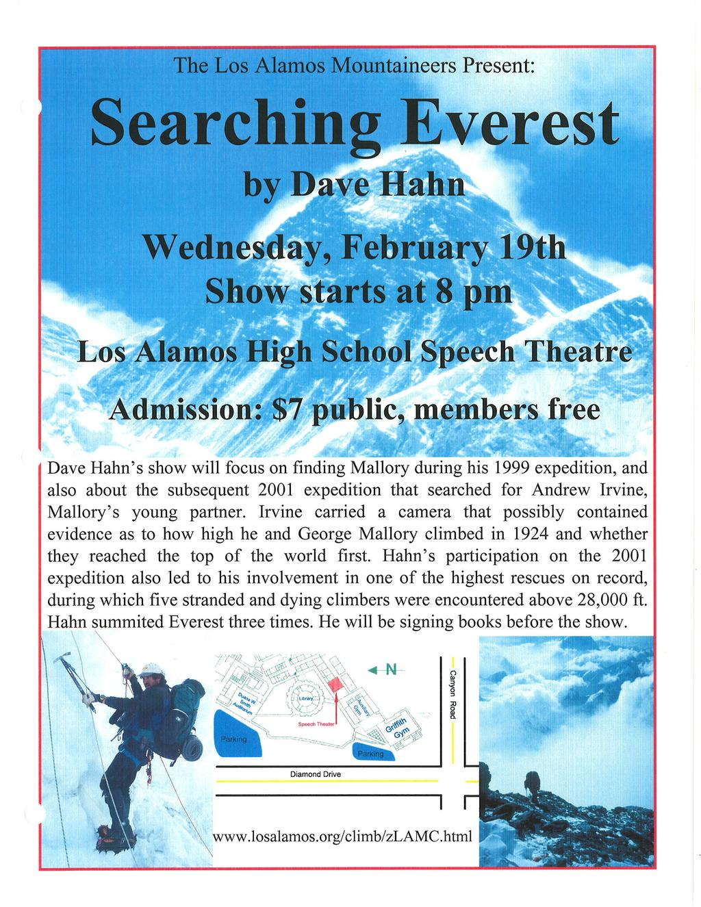 The Los Alamos Mountaineers Present: Searching Everest by l)ave Hahn \ilednesd ùy, February 19th Show starts at 8 pm Los Alamos High Schoot Speech Theatre Admission: $7 public, members free Dave