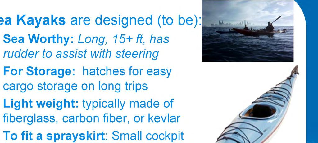 Kayak Overview Sea Kayaks are designed (to be): Sea Worthy: Long,