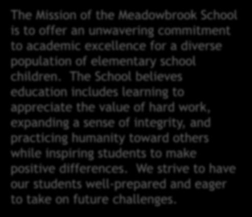 Mission Statement The Mission of the Meadowbrook School is to offer an unwavering commitment to academic excellence for a diverse population of elementary school children.