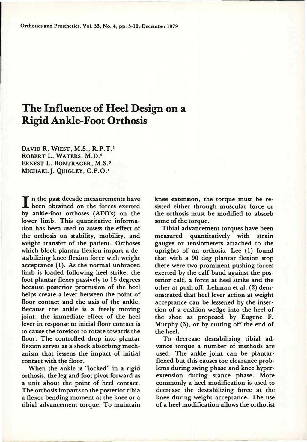 The Influence of Heel Design on a Rigid Ankle-Foot Orthosis DAVID R. WIEST, M.S., R.P.T. 1 ROBERT L. WATERS, M.D. 2 ERNEST L. BONTRAGER, M.S.3 MICHAEL J. QUIGLEY, C.P.O. 4 In the past decade measurements have been obtained on the forces exerted by ankle-foot orthoses (AFO's) on the lower limb.
