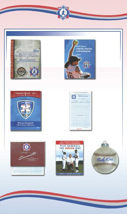 BABE RUTH SPIRIT L106 $4.00 Official 2014 Babe Ruth Baseball and Cal Ripken Baseball Rules, Regulations and Playing Rules 25+: $3.75 ea. 50+: $3.50 ea. L102FP $3.