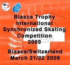 2 nd BIASCA-TROPHY Synchronized Skating 21/22 March 2009 The Skating Club of Biasca invite your teams to participate at the Biasca Trophy 2009, Synchronized Skating Competition, all categories, with