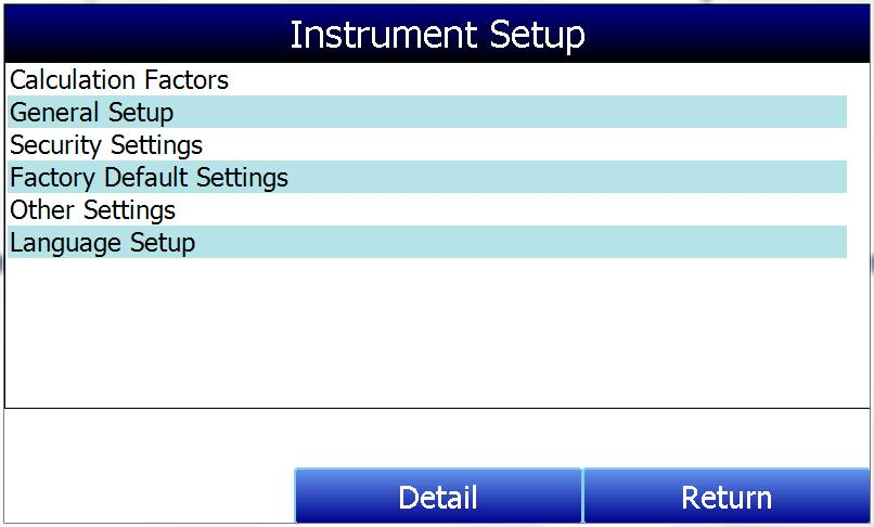 Instrument Setup The items shown in this menu list are settings that should only need to be changed once. Any modifications to the default values will be saved in the instrument.