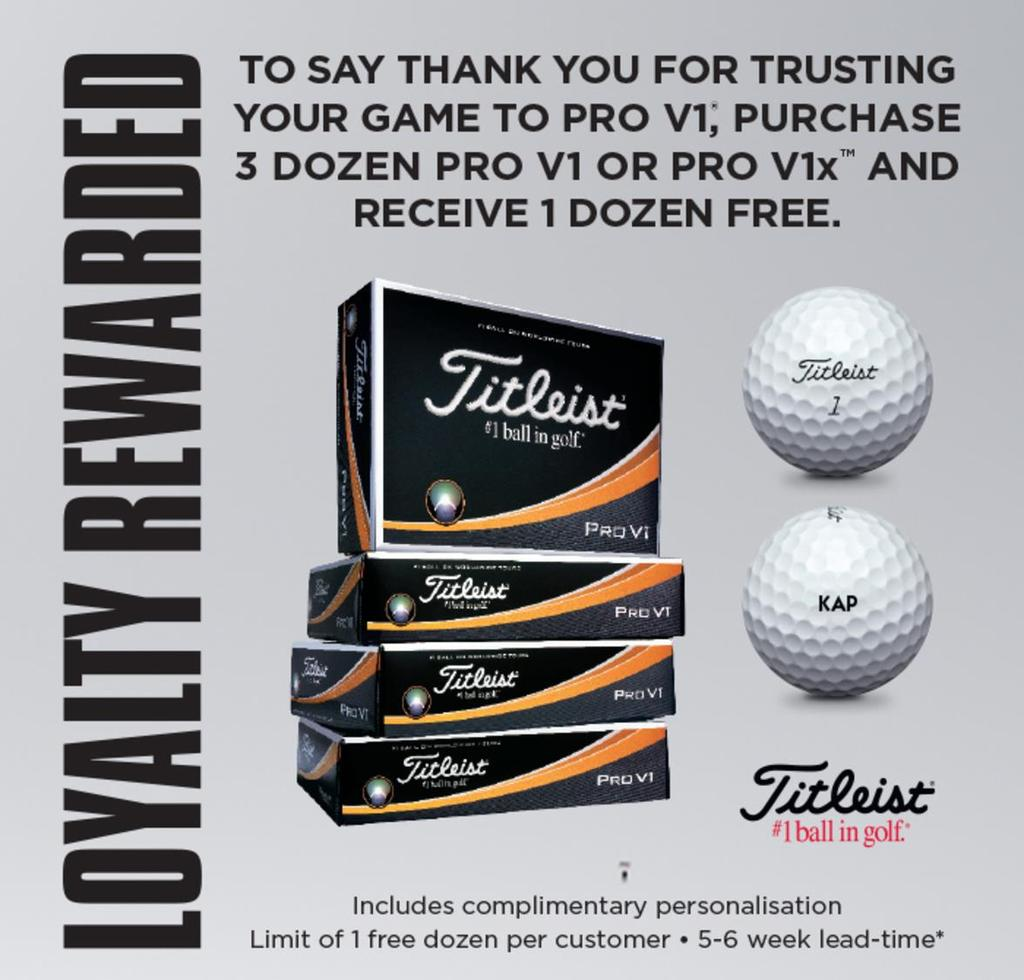 Buy 3 dozen Pro V1 or Pro V1 personalised golf balls and get 1 dozen free. Applies to Personalised Pro V1 or Pro V1x orders only. Program window: 1/09/17 2/10/17.