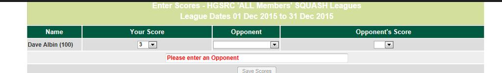 Select Your Score from the dropdown, then select your Opponent from the dropdown and then select your Opponent s Score