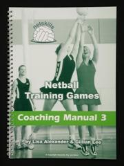 Netskills Coaching Manual 3 by Gillian Lee This manual contains a collection of 45 fun and exciting netball related games providing coaches and teachers with more variety in their training sessions