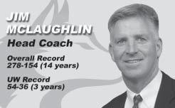 HEAD COACH JIM MCLAUGHLIN 10 Jim McLaughlin begins his fourth year as head coach of the Washington volleyball team and has helped catapult it from the bottom of the Pacific-10 Conference to a top 10