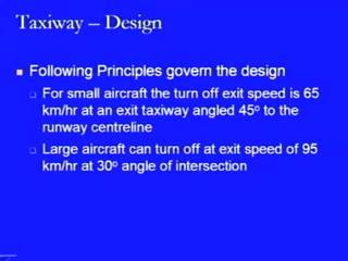 (Refer Slide Time: 42:26) Now, we come to the design of the taxiway and there are certain principles which govern the design.
