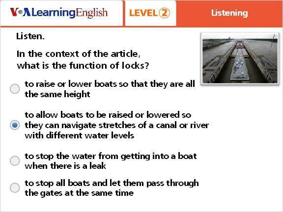 Question 2 to raise or lower boats so that they are all the same height to allow boats to be raised or lowered so they can navigate stretches of a canal or river with different water levels