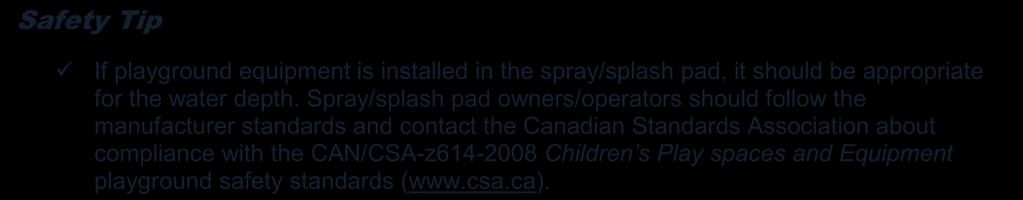 A Guide to Safe Operation of Spray Pad/Splash Pad Specific construction considerations regarding fresh or re-circulated water include: All water used in the facility comes from a source that is free