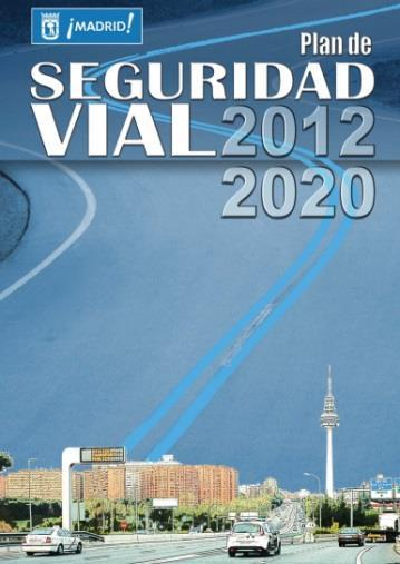 Urban road safety Case Study: Madrid Road Safety Plan 2012-2020. Framework: Urban Mobility Plan 2013-2018.