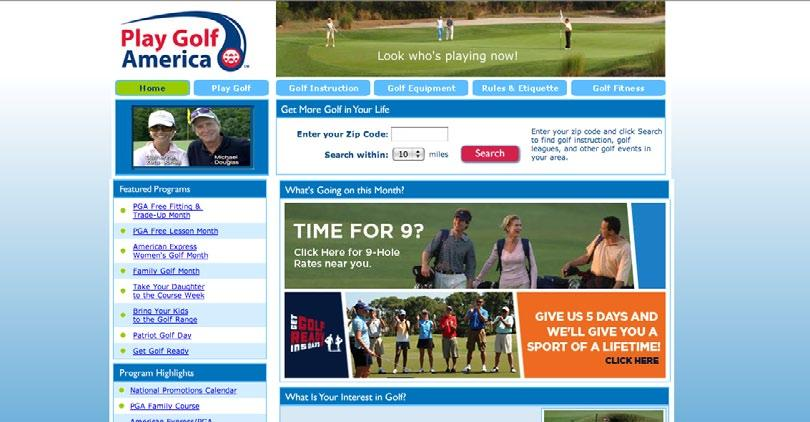 PLAYGOLFAMERICA.COM PlayGolfAmerica.com continues to serve as the central resource for information for golfers of all abilities. Consumers are directed to PlayGolfAmerica.