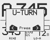 heading. TURN Press either the or key to select the direction to make the U-Turn and start the turn.