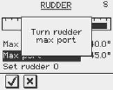 MENU Confirm Rudder feedback calibration to starboard by pressing the MENU key. Manually turn the helm/wheel to port until the rudder stops at port lock (H.O.).