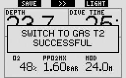 Failure to do so may result in serious injury or death. If you confi rm the switch, the message SWITCH TO GAS T2 (or TD) SUCCESSFUL appears on the display for 4 seconds.