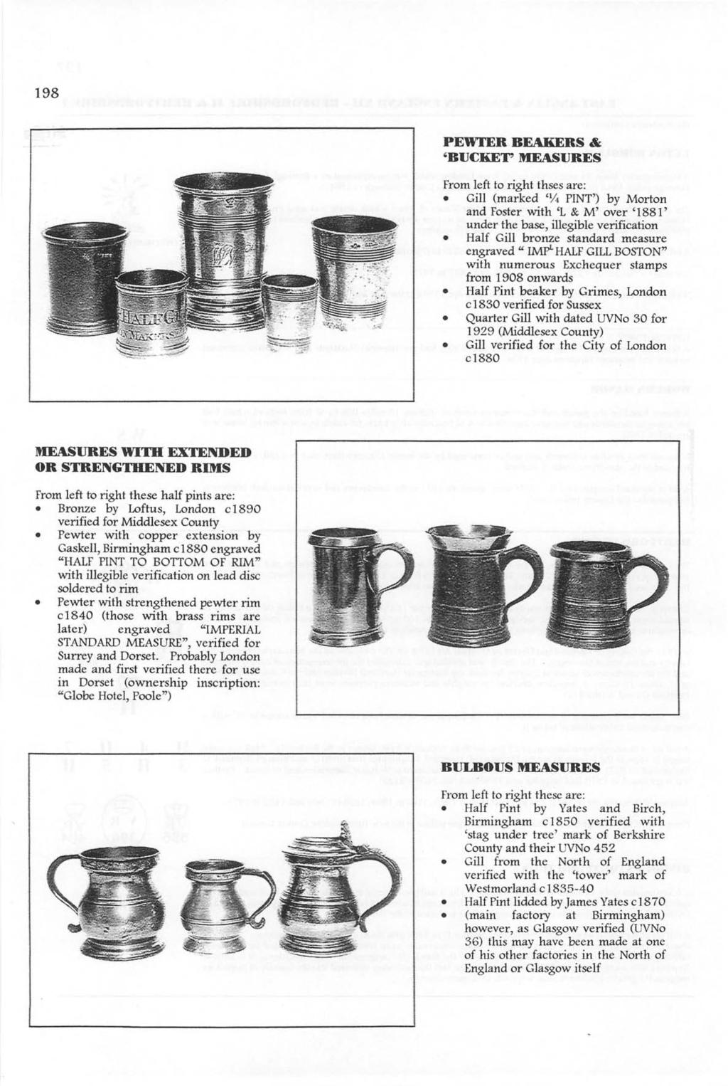 198 PEWTER BEAKERS & 'BUCKET' MEASURES From left to right thses are: Gill (marked '1;4 PNT') by Morton and Foster with 'L & M' over '1881' under the base, illegible verification Half Gill bronze
