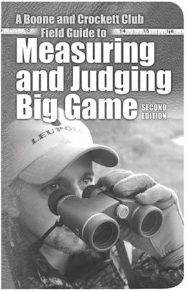 Crockett Club Boone and Crockett Club Field Guide to Measuring and Judging Big Game, 2nd Edition The definitive manual for anyone with a desire to learn the Boone and Crockett Club s world-famous big