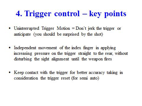40 Slide 27 The trigger motion should be smooth and uninterrupted to prevent jerking of the trigger. The shooter should not anticipate when the shot is being fired.