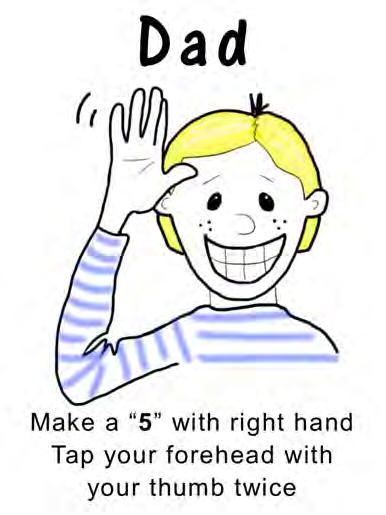 "Dad going Make a ""5"" with your hand Tap your forehead with your thumb twice Open your hand on one side and pull it"