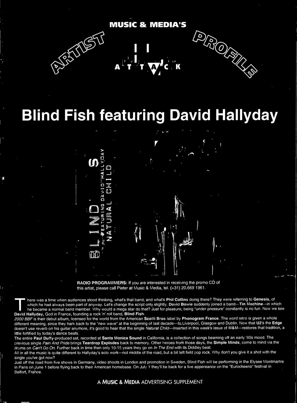 Now we see David Hallyday, God in France, founding a rock 'n' roll band, Blind Fish 2000 BBF is their debut album, licensed for the world from the American Scotti Bros label by honogram France.
