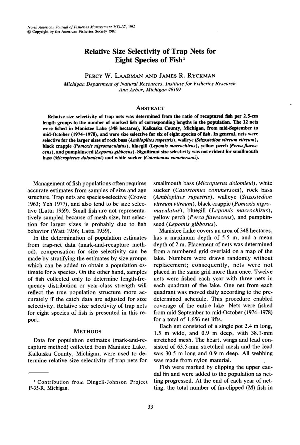 North American Journal of Fisheries Management 2:33-37, 1982 Copyright by the American Fisheries Society 1982 Relative Size Selectivity of Trap Nets for Eight Species of Fish' PERCY W.