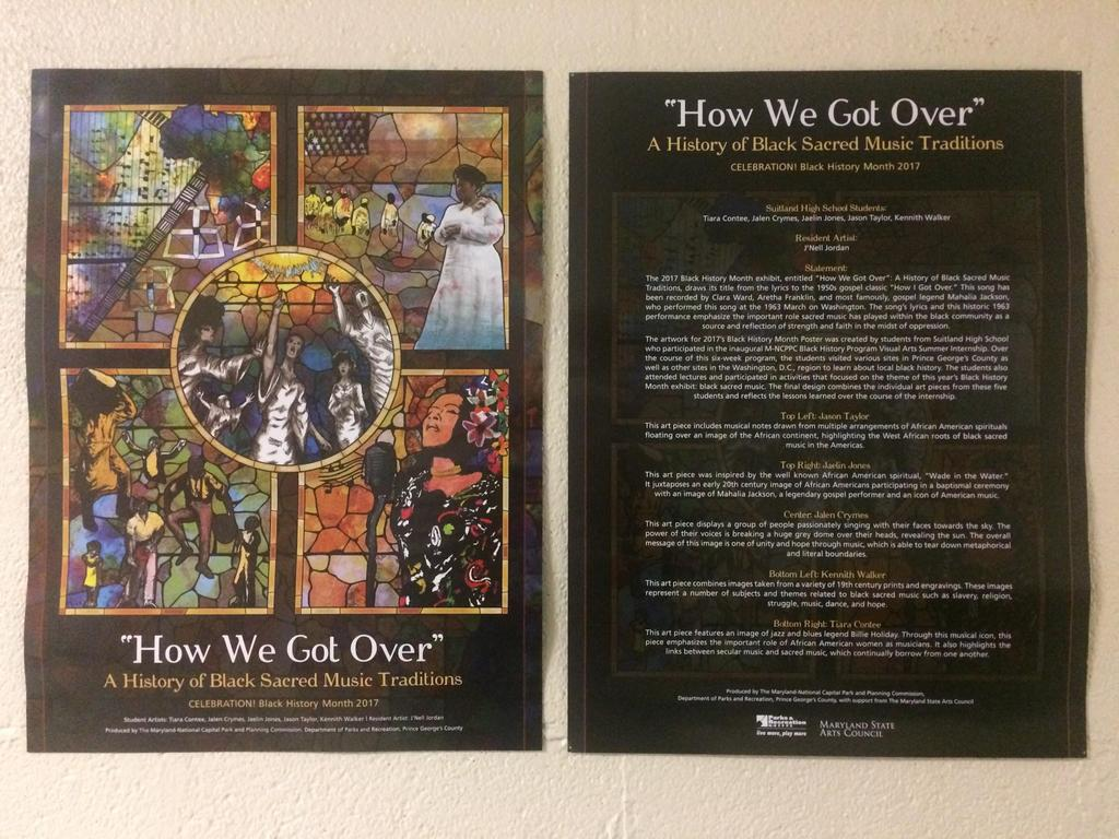 CVPA Visual Arts HOW WE GOT OVER 2017 Black History Month Poster The 2017 Black History Month poster was created by Prince George's County Suitland High School Students who participated in the Black