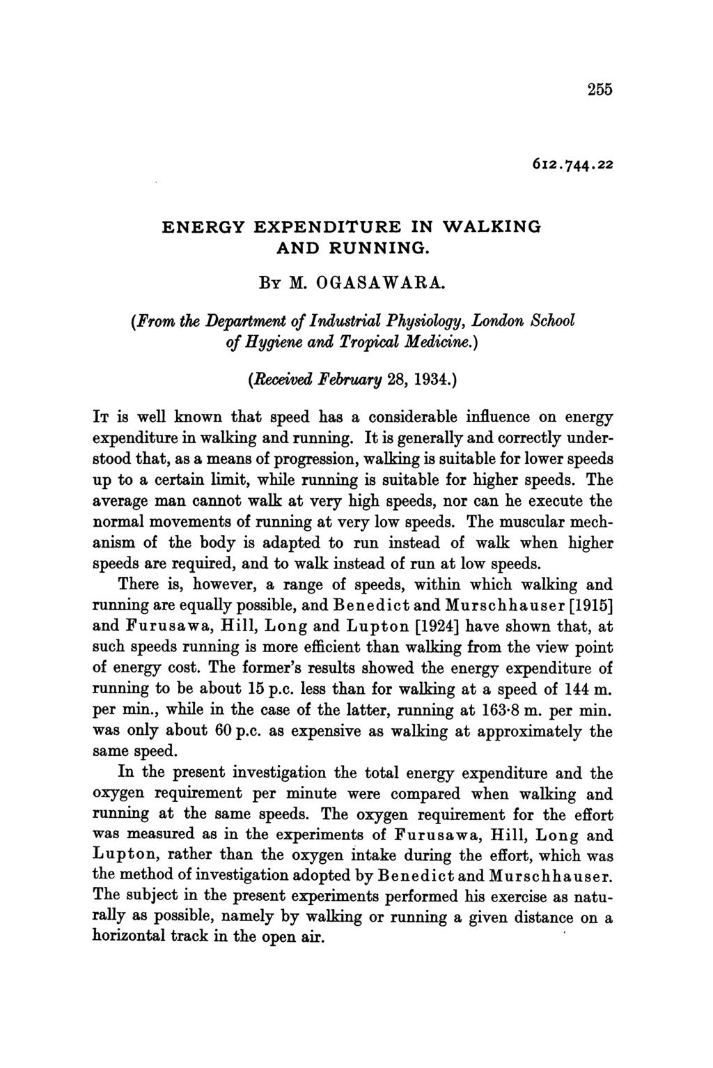 2 6I2 744.22 ENERGY EXPENDITURE IN WALKING AND RUNNING. BY M. OGASAWARA. (From the Department of Industrial Physiology, London School of Hygiene and Tropical Medicine.) (Received February 28, 1934.
