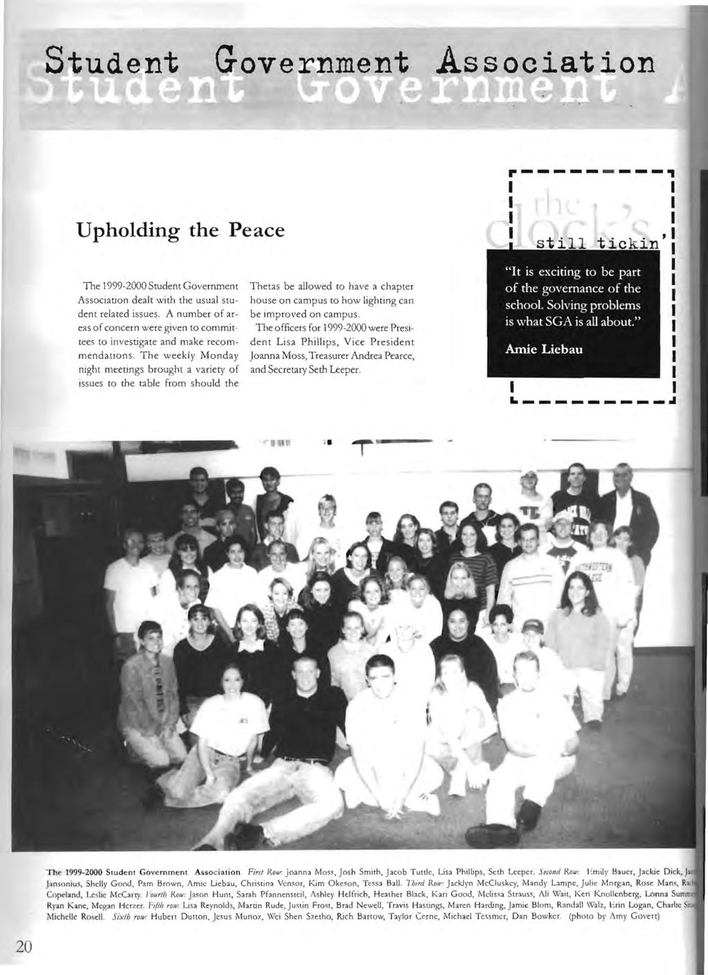 Student Government Association r---------., Upholding the Peace The 1999-2000 Student Government Association dealt with the usual student related issues.