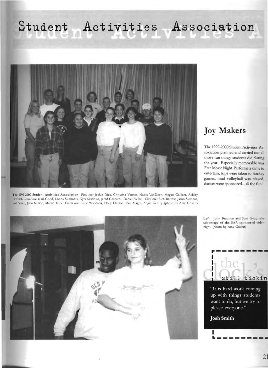 21 Activities Association Joy Makers The 1999 2000 Student Activities As sociation planned and carried our all those fun things students did during the year. Especially memorable was Free Movie Night.