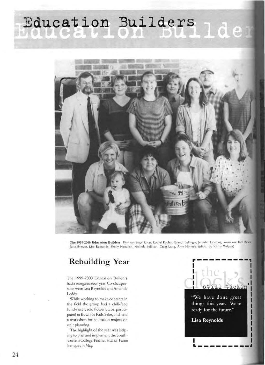 Builders The 1999-2000 Education Builders Finl rljlv: StOC ' Roop, Rachel Rochat, Brandi Bellinger, Jennifer Henning. Second roll': Rich BKkrr.
