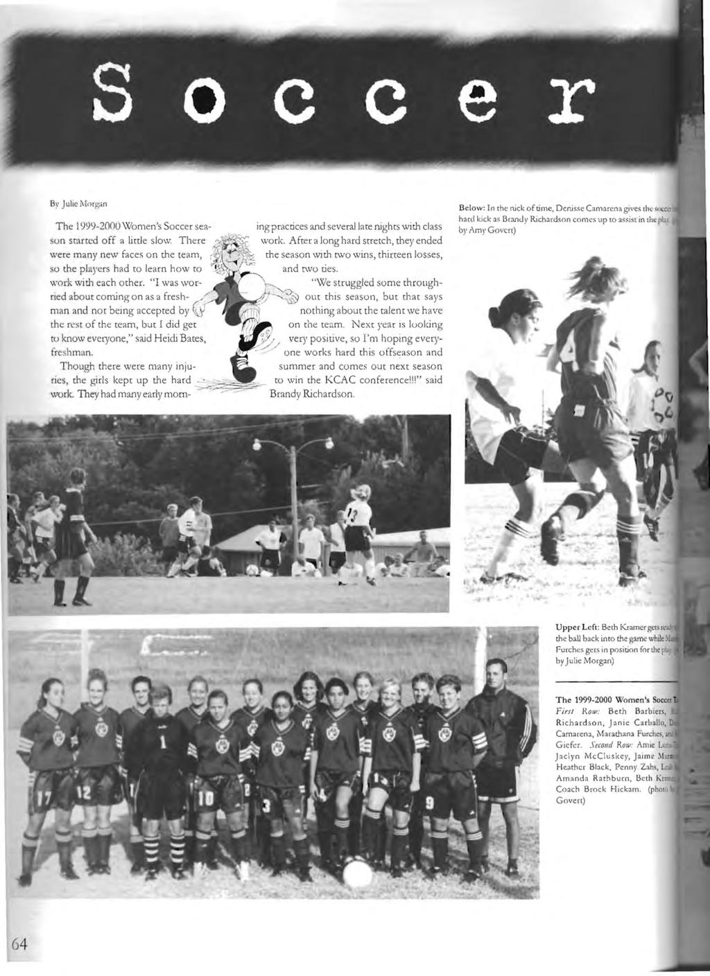 The 999-2ililO Women's Soccer season starred off a titde slow. There were many new faces o n the team, so the players had to learn how to work with each other.