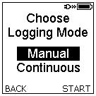 1 Start Logging In order to start the logging, select Start Logging in the main menu (see chapter 6.1) and confirm with OK. Here, a Manual (see chapter 7.1.1) and a Continuous (see chapter 0) logging mode can be selected.