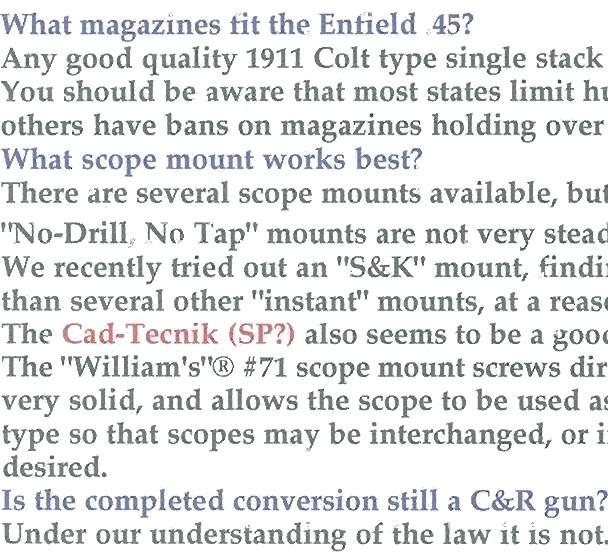 What magazines fit the Enfield.45? Any good quality 1911 Colt type single stack magazine should work. You should be aware that most states limit hunters to 5 rd.