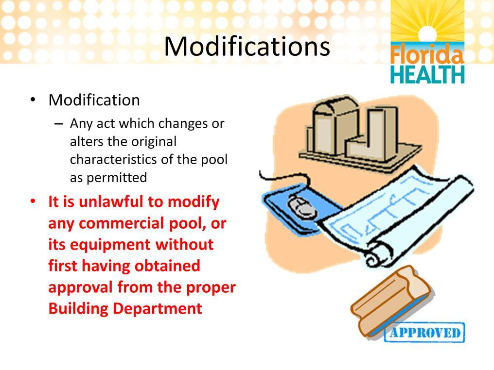 Modifications A modification is any act which changes or alters the pool from its original plans. You must have a permit approved by the building department to modify a commercial pool.