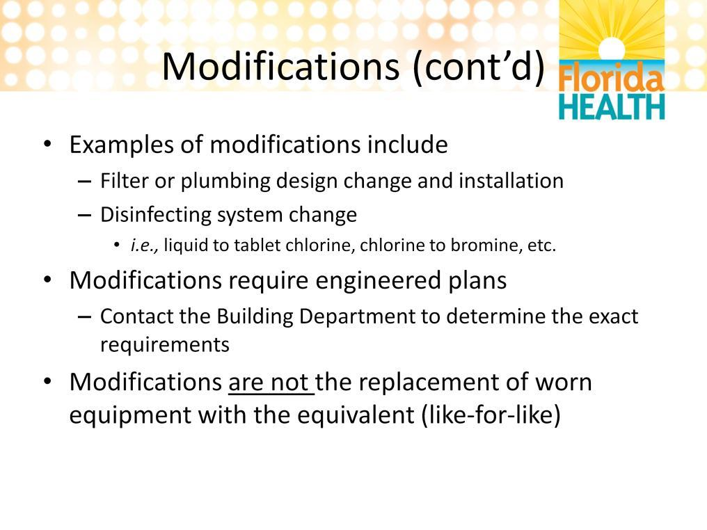 Examples of a modification includes a change in the type of filtration, the plumbing, or the disinfection equipment (especially if planning to add ozone or a salt system).